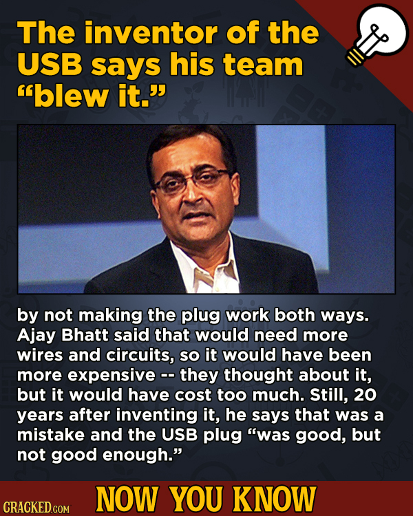 A Fresh Serving Of Trivia About Science, History, Movies, And More - The inventor of the USB says his team blew it. by not making the plug wor
