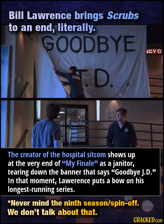 Bill Lawrence brings Scrubs to an end, literally. GOODBYE JCY D. The creator of the hospital sitcom shows up at the very end of My Finale as a janit