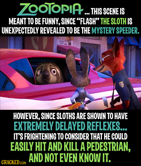 ZOOTOPIA... THIS SCENE IS MEANT TO BE FUNNY, SINCE FLASH THE SLOTH IS UNEXPECTEDLY REVEALED TO BE THE MYSTERY SPEEDER. HOWEVER, SINCE SLOTHS ARE SHO