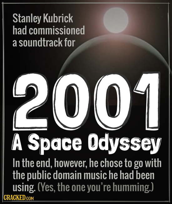 Stanley Kubrick had commissioned a soundtrack for 2001 A Space Odyssey In the end, however, he chose to go with the public domain music he had been us