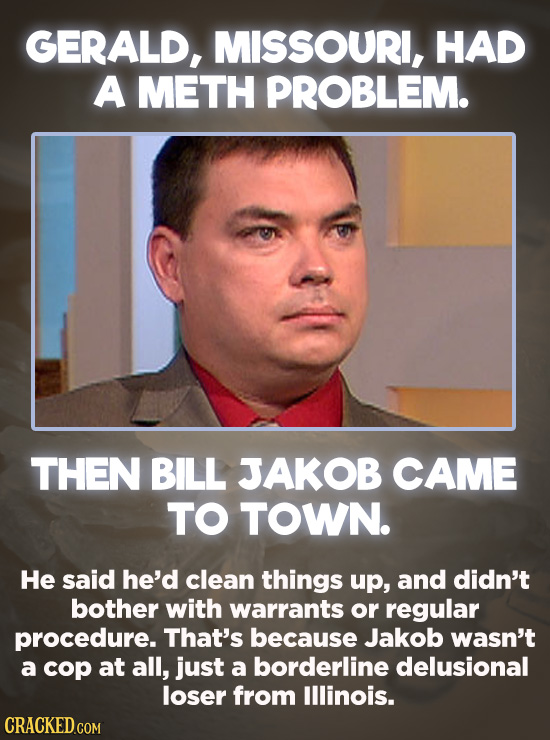 20 Bizarre Crimes You Won't Believe Actually Happened - Like many small towns, Gerald, Missouri had a serious meth problem. So local authorities were