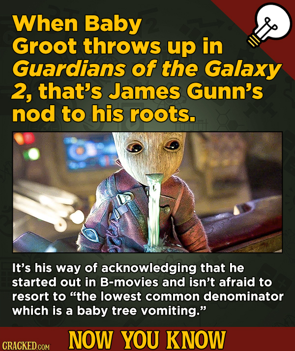 A Fresh Serving Of Trivia About Science, History, Movies, And More - When Baby Groot throws up in Guardians of the Galaxy 2, that's