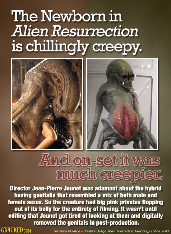 The Newborn in Alien Resurrection is chillingly creepy. And on-set it was much creepier Director Jean-Pierre Jeunet was adamant about the hybrid havin