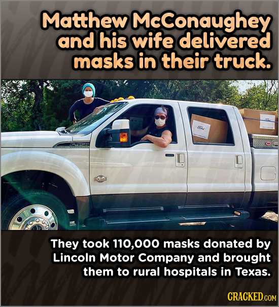 Matthew Mcconaughey and his wife delivered masks in their truck. They took 110,000 masks donated by Lincoln Motor Company and brought them to rural ho