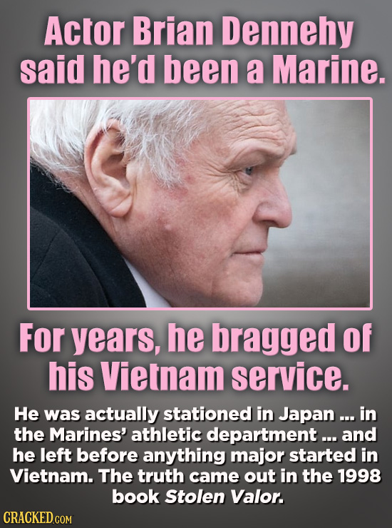 Actor Brian Dennehy said he'd been a Marine. For years, he bragged of his Vietnam service. He was actually stationed in Japan ... in the Marines' athl