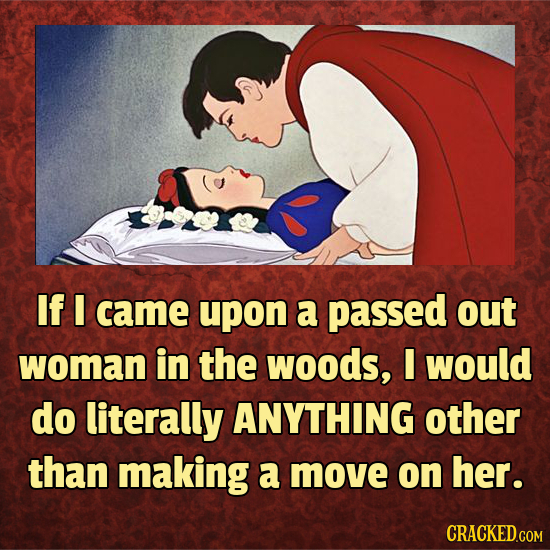 If I came upon a passed out woman in the WOODS, would do literally ANYTHING other than making a move on her.