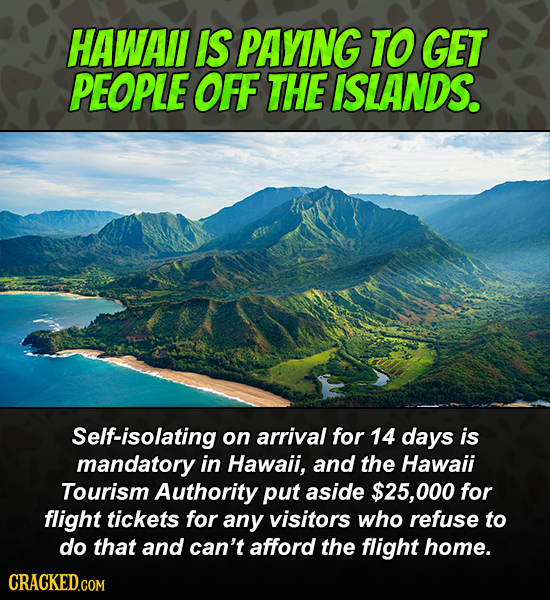 HAWAI IS PAYING TO GET PEOPLE OFF THE ISLANDS. Self-isolating on arrival for 14 days is mandatory in Hawaii, and the Hawaii Tourism Authority put asid