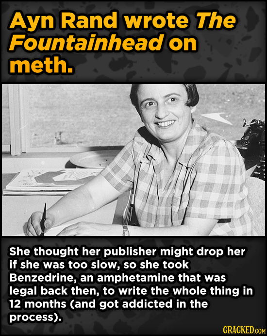 Bonkers Ways Famous Creators Made Iconic Works -Ayn Rand wrote The Fountainhead on meth. She thought her publisher might drop her if she w