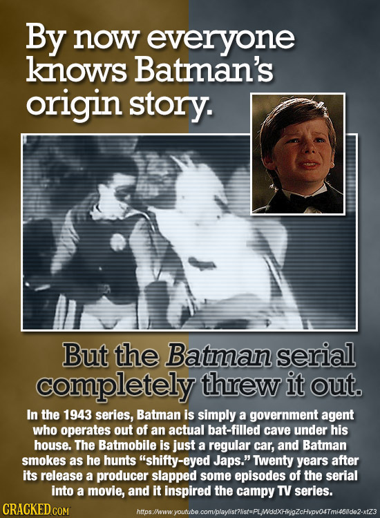 By now everyone knows Batman's origin story. But the Batman serial completely threw it out. In the 1943 series, Batman is simply a government agent wh