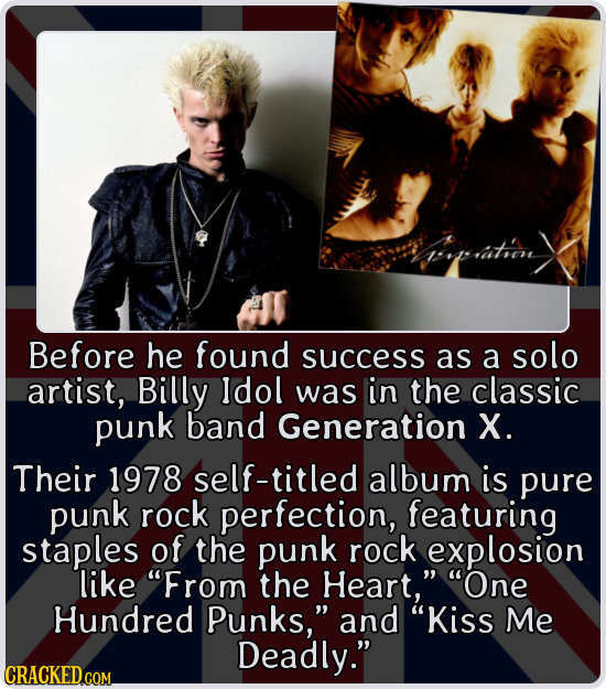 prastien Before he found success as a solo artist, Billy ldol was in the classic punk band Generation X. Their 1978 self-titled album is pure punk roc