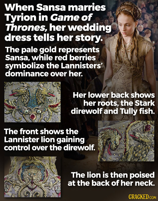 When Sansa marries Tyrion in Game of Thrones, her wedding dress tells her story. The pale gold represents Sansa, while red berries symbolize the Lanni