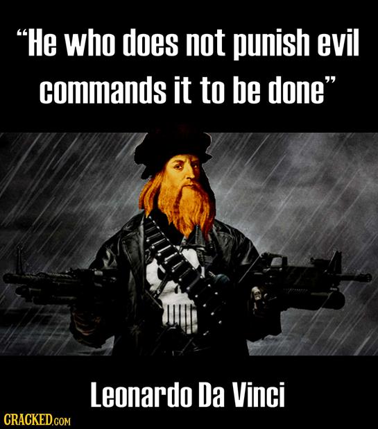 He who does not punish evil commands it to be done Leonardo Da Vinci