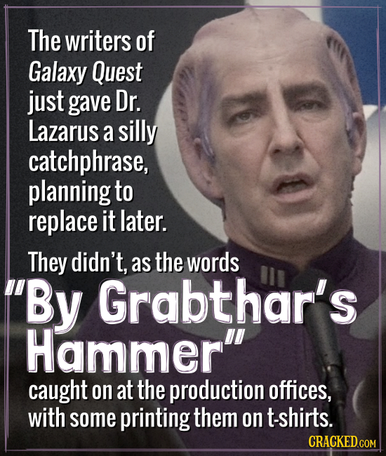 The writers of Galaxy Quest just gave Dr. Lazarus a silly catchphrase, planning to replace it later. They didn't, as the words By Grabthar's Hammer