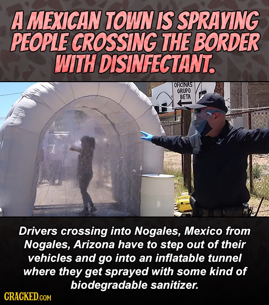 A MEXICAN TOWN IS SPRAYING PEOPLE CROSSING THE BORDER WITH DISINFECTANT. OFICINAS GRUPO BETA Drivers crossing into Nogales, Mexico from Nogales, Arizo