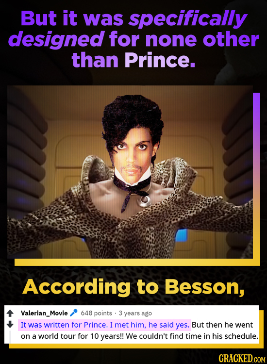But it was specifically designed for none other than Prince. According to Besson, Valerian_Movie 648 points 3 years ago It was written for Prince. I m