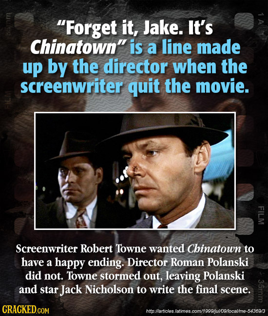 'Forget it, Jake. It's Chinatown' is a line made up by the director when the screenwriter quit the movie. FILM Screenwriter Robert Towne wanted Chin