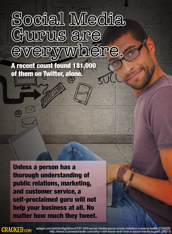 BRAND Social Media Gurus are everywhere. A recent count found 181,000 of them on Twitter, alone. MARKETING sUCL SALES Unless a person has a thorough u