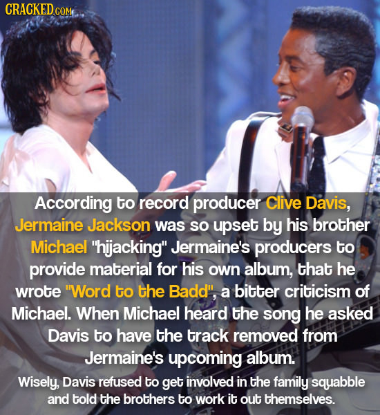 CRACKEDco COMe According to record producer Clive Davis, Jermaine Jackson was so upset by his brother Michael hijacking Jermaine's producers to prov