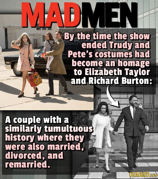 MADMEN By the time the show ended Trudy and Pete's costumes had become an homage to Elizabeth Taylor and Richard Burton: A couple with a similarly tum
