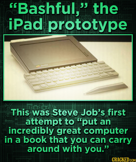 Bashful, the ipad prototype This was Steve Job's first attempt to 'put an incredibly great computer in a book that you can carry around with you.