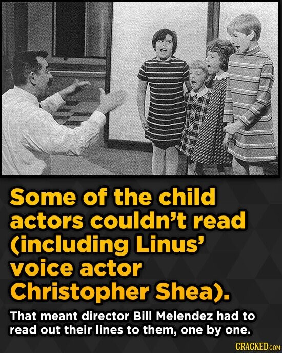 Some of the child actors couldn't read Cincluding Linus' voice actor Christopher Shea). That meant director Bill Melendez had to read out their lines
