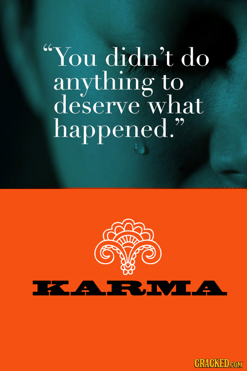 You didn't do anything to deserve what happened. KARMIA CRACKED COM