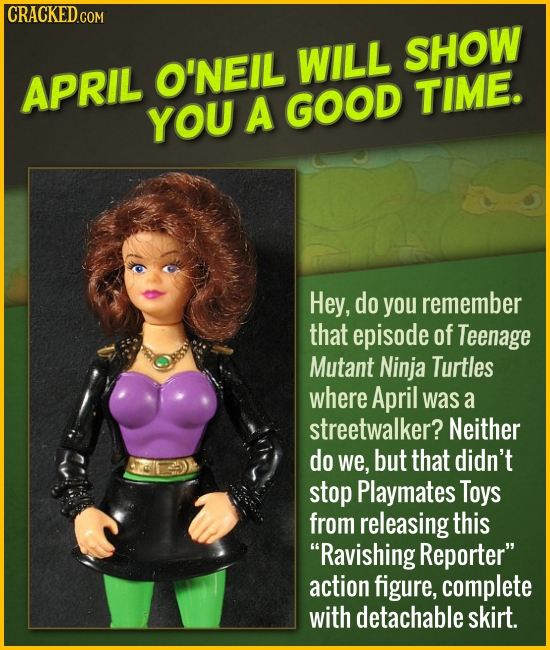 CRACKEDGO O'NEIL WILL SHOW APRIL GOOD TIME. YOU A Hey, do you remember that episode of Teenage Mutant Ninja Turtles where April was a streetwalker? Ne