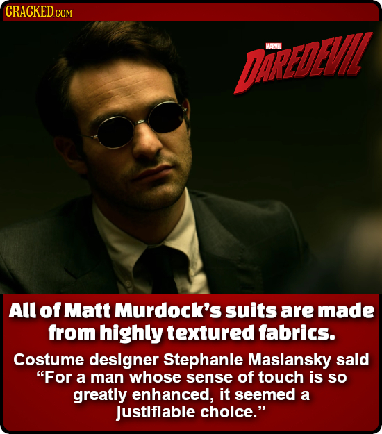 CRACKED COM DAREDALE MARVEL All of Matt Murdock's suits are made from highly textured fabrics. Costume designer Stephanie Maslansky said For a man wh