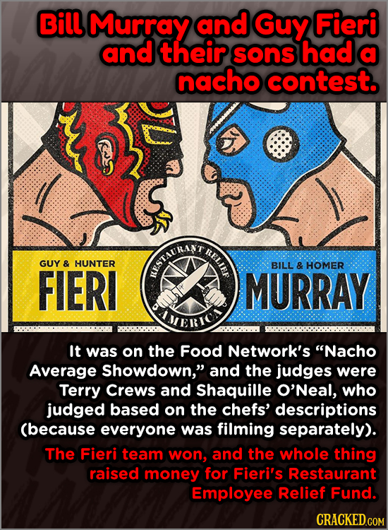 Bill Murray and Guy Fieri and their sons had a nacho contest. RELIE GUY & HUNTER FIERI FRSTAURANT BILL & HOMER MURRAY JERION It was on the Food Networ