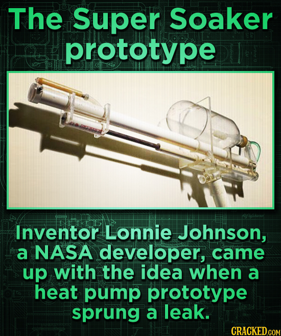 The super Soaker prototype Inventor Lonnie Johnson, a NASA developer, came up with the idea when a heat pump prototype sprung a leak.