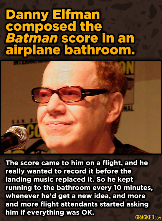 Bonkers Ways Famous Creators Made Iconic Works -Danny Elfman composed the Batman score in an airplane bathroom. The score came to