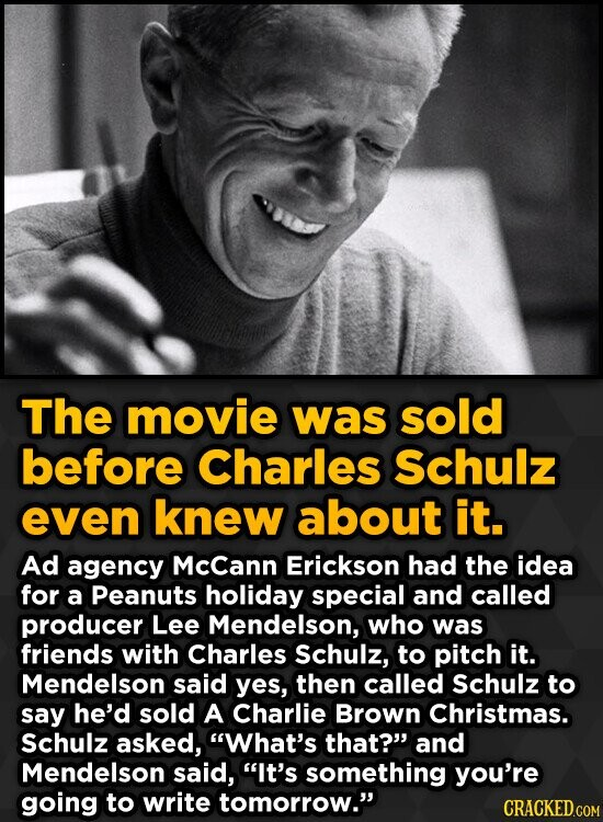 The movie was sold before Charles Schulz even knew about it. Ad agency Mccann Erickson had the idea for a Peanuts holiday special and called producer