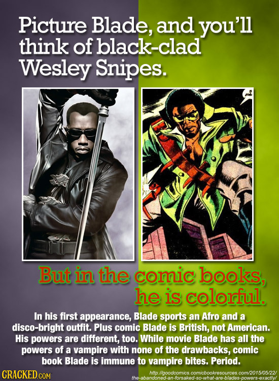 Picture Blade, and you'll think of black-clad Wesley Snipes. But in the comic books, he is colorful. In his first appearance, Blade sports an Afro and