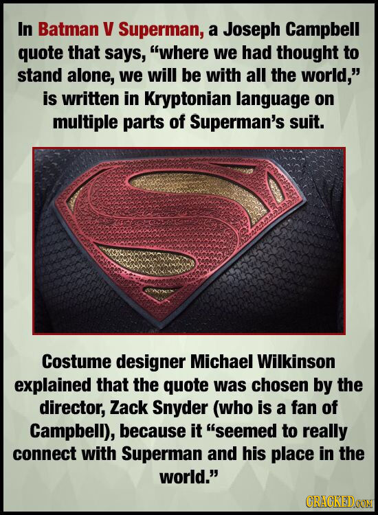 In Batman V Superman, a Joseph Campbell quote that says, where we had thought to stand alone, we will be with all the world, is written in Kryptonia