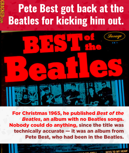 CRAOY Pete Best got back at the Beatles for kicking him out. BEST Savage the Beatles For Christmas 1965, he published Best of the Beatles, an album wi