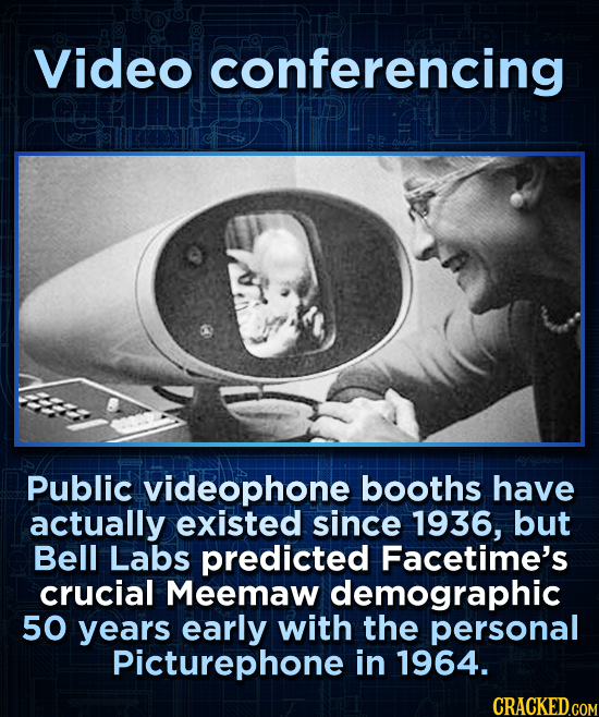 Video conferencing Public videophone booths have actually existed since 1936, but Bell Labs predicted Facetime's crucial Meemaw demographic 50 years e