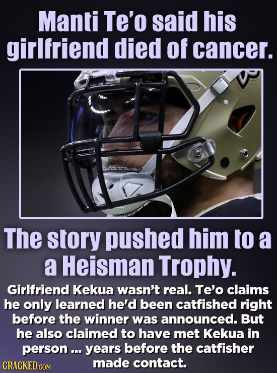 Manti Te'o said his girlfriend died of cancer. The story pushed him to a a Heisman Trophy. Girlfriend Kekua wasn't real. Te'o claims he only learned h