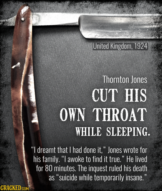 United Kingdom, 1924 Thornton Jones CUT HIS OWN THROAT WHILE SLEEPING. I dreamt that / had done it, Jones wrote for his family. I awoke to find it