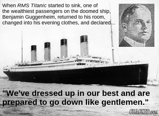 When RMS Titanic started to sink, one of the wealthiest passengers on the doomed ship, Benjamin Guggenheim, returned to his room, changed into his eve