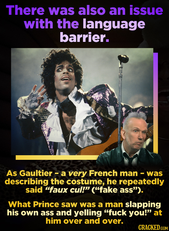 There was also an issue with the language barrier. As Gaultier- a very French man- was describing the costume, he repeatedly said faux cul! (fake a