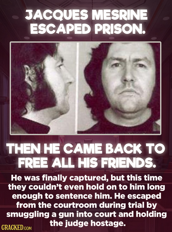 20 Bizarre Crimes You Won't Believe Actually Happened - Jacques Mesrine was behind bars for robbery for only a couple of years before he and five othe