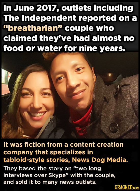 In June 2017, outlets including The Independent reported on a breatharian couple who claimed they've had almost no food or water for nine years. It