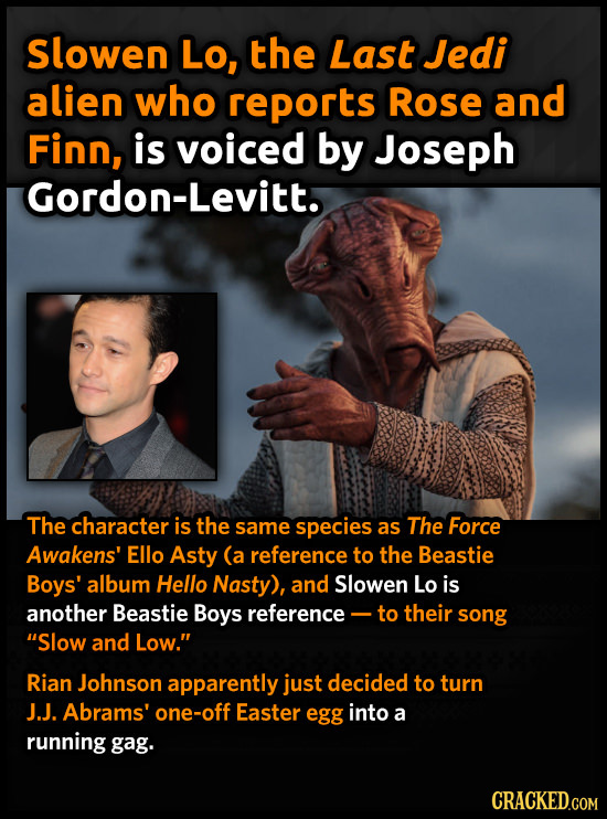 Slowen Lo, the Last Jedi alien who reports Rose and Finn, is voiced by Joseph Gordon-Levitt. The character is the same species as The Force Awakens' E