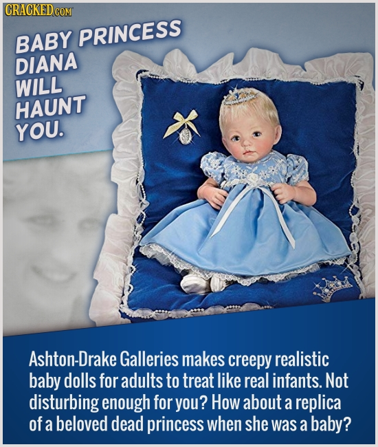CRACKEDCO BABY PRINCESS DIANA WILL HAUNT YOU. Ashton-Drake Galleries makes creepy realistic baby dolls for adults to treat like real infants. Not dist