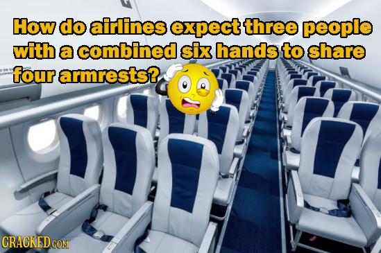 How do airlines expect three people with a combined six hands to share four armrests? CRACKED CON