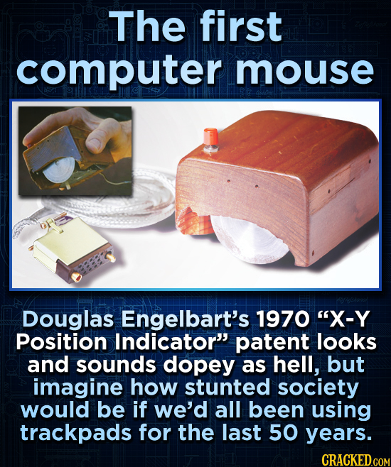 The first computer mouse Douglas Engelbart's 1970 X-Y Position Indicator patent looks and sounds dopey as hell, but imagine how stunted society woul