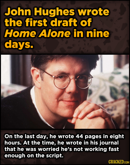 Bonkers Ways Famous Creators Made Iconic Works -John Hughes wrote the first draft of Home Alone in nine days. On the