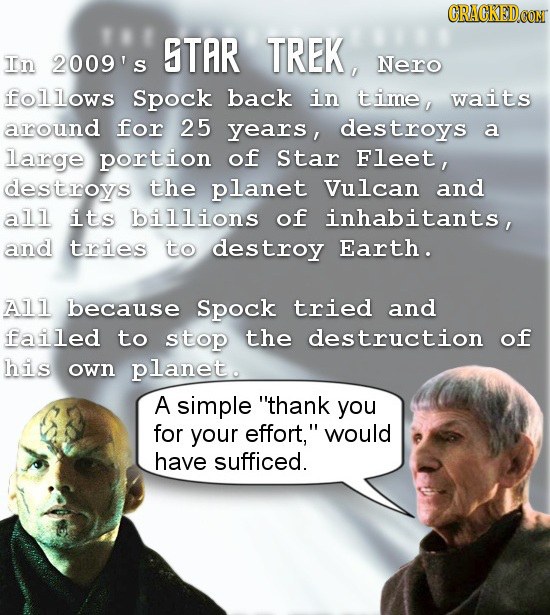 CRACKEDCON STAR TREK, In 2009's Nero follows Spock back in time, waits around for 25 years, destroys a large portion of Star Fleet, destroys the plane