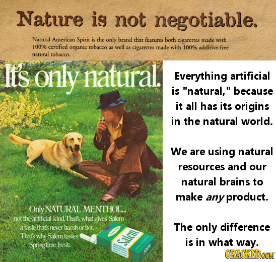 Nature is not negotiable. Natural American Spirit is the only brand that features both cigarettes made with 100% certified organic tobacco as well as