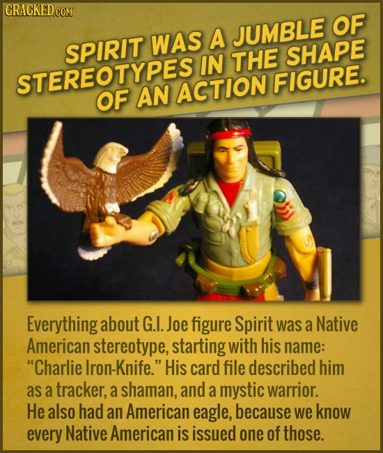OF A JUMBLE SPIRIT WAS SHAPE IN THE STEREOTYPES FIGURE. OF AN ACTION Everything about G.I. Joe figure Spirit was a Native American stereotype, startin